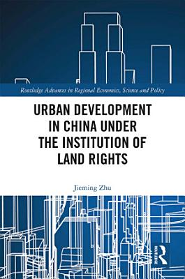 Urban Development in China under the Institution of Land Rights PDF