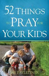 52 Things To Pray For Your Kids Book PDF