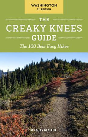 The Creaky Knees Guide Washington  2nd Edition PDF