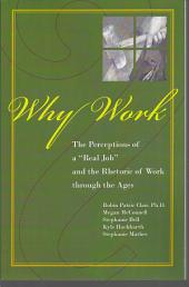 "Why Work?: The Perceptions of a ""real Job"" and the Rhetoric of Work Through the Ages"