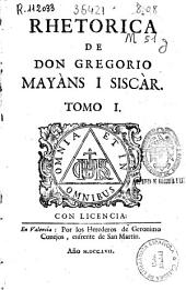 Rhetorica de Don Gregorio Mayàns i Siscàr: Volumen 1