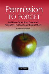 Permission to Forget, Tenth Anniversary Edition: And Nine Other Root Causes of America's Frustration with Education