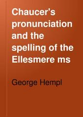 Chaucer's Pronunciation and the Spelling of the Ellesmere Ms