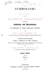 Symbolism, Or, Exposition of the Doctrinal Differences Between Catholics and Protestants, as Evidenced by Their Symbolical Writings: Volume 1