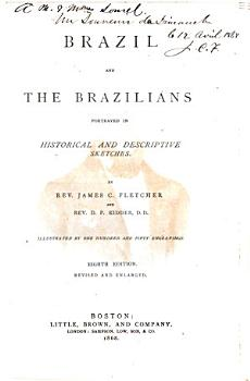 Brazil and the Brazilians Portrayed in Historical and Descriptive Sketches by James C  Fletcher and D  P  Kidder PDF