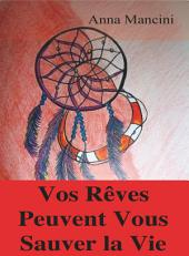 Vos Reves Peuvent Vous Sauver la Vie: Comment et pourquoi vos reves vous alertent de tous les dangers: tremblements de terre, raz de maree, tornades, tempetes, glissements de terrain, accidents d'avion, agressions, attentats, cambriolages, etc.