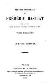 Œuvres complètes de Frédéric Bastiat, mises en ordre: Le libreéchange. 1855