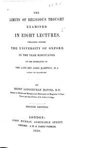 The Limits of Religious Thought: Examined in Eight Lectures, Preached Before the University of Oxford, in the Year M.DCCC.LVIII. On the Foundation of the Late Rev. John Bampton...