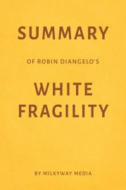 Summary Of Robin DiAngelo   S White Fragility By Milkyway Media