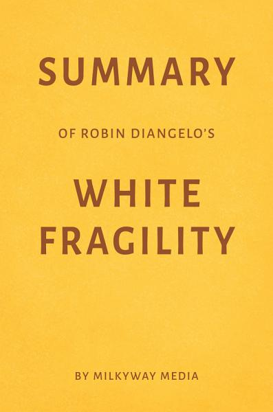 Summary of Robin DiAngelo's White Fragility by Milkyway Media