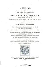 Memoirs, Illustrative of the Life and Writings of John Evelyn ...: Comprising His Diary, from the Year 1641 to 1705-6, and a Selection of His Familiar Letters. To which is Subjoined, the Private Correspondence Between King Charles I. and His Secretary of State, Sir Edward Nicholas, Whilst His Majesty was in Scotland, 1641, and at Other Times During the Civil War; Also Between Sir Edward Hyde, Afterwards Earl of Clarendon, and Sir Richard Browne, Ambassador to the Court of France, in the Time of King Charles I. and the Usurpation. The Whole Now First Published from the Original Mss. in Two Volumes, Volume 1