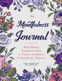 My Mindfulness Journal to Write In: With Writing Prompts & Quotes to Practice Mindfulness & Gratitude for Beginners