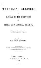 Summerland Sketches: Or Rambles in the Backwoods of Mexico and Central America