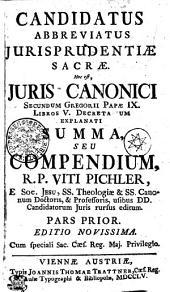CANDIDATUS ABBREVIATUS JURISPRUDENTIAE SACRAE, Hoc est, JURIS CANONICI SECUNDUM GREGORII PAPAE IX. LIBROS V. DECRETARIUM EXPLANATI SUMMA, SEU COMPENDIUM.: PARS PRIOR, Page 1