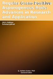 Regular Gram-Positive Asporogenous Rods: Advances in Research and Application: 2011 Edition: ScholarlyBrief