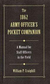 The 1862 Army Officer's Pocket Companion: A Manual for Staff Officers in the Field