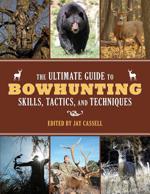 The Ultimate Guide to Bowhunting Skills  Tactics  and Techniques PDF