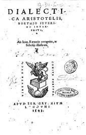 Dialectica Aristotelis, Boethio Seuerino interprete, ab Ioan. Raenerio recognita, ac scholijs illustrata