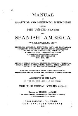 Manual of Industrial and Commercial Intercourse Between the United States and Spanish America