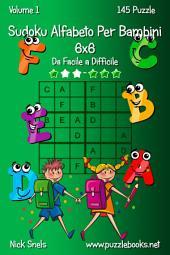 Sudoku Alfabeto Per Bambini 6x6 - Da Facile a Difficile - Volume 1 - 145 Puzzle