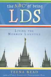 The ABC's of Being LDS: Living the Mormon Lifestyle