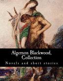 Algernon Blackwood  Collection Novels and Short Stories PDF