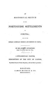 An historical sketch of the Portuguese settlements in China; and of the Roman Catholic Church and mission in China
