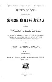 Report of Cases Determined in the Supreme Court of Appeals of the State of West Virginia: Volume 1