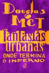 Fantasias Urbanas - Onde termina o inferno