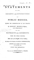 Statements of the Receipts and Expenditures of Public Monies during the administration of the Finances by R  Morris     with other extracts and accounts from the Public Records  made out by the Register of the Treasury  etc  MS  additions PDF