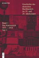 Geschichte des deutschen Buchhandels im 19  und 20  Jahrhundert  Band 1  Das Kaiserreich 1871 1918 PDF