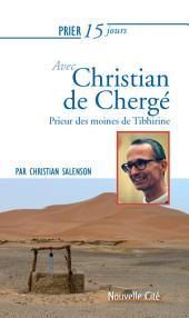 Prier 15 jours avec Christian de Chergé: Prieur des moines de Tibhirine