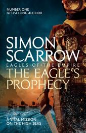 The Eagle's Prophecy: Cato & Macro:, Book 6