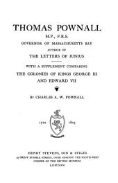 Thomas Pownall: M.P., F.R.S., Governor of Massachusetts Bay, Author of The Letters of Junius; with a Supplement Comparing the Colonies of Kings George III and Edward VII