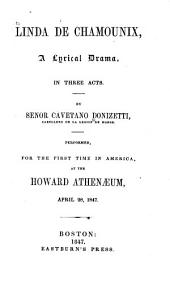 Linda de Chamounix: A Lyrical Drama in Three Acts Performed for the First Time in America at the Howard Athenaeum, Apr. 28, 1847