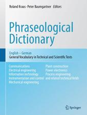 Phraseological Dictionary English - German: General Vocabulary in Technical and Scientific Texts