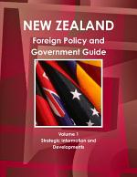 New Zealand Foreign Policy and Government Guide Volume 1 Strategic Information and Developments