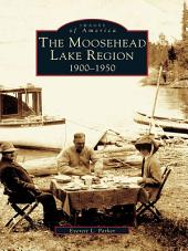 The Moosehead Lake Region: 1900-1950