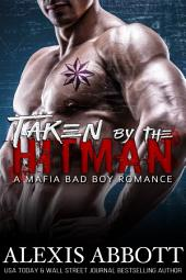 Taken by the Hitman: A Mafia Bad Boy Romance