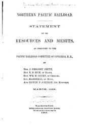 Northern Pacific Railroad: Statement of Its Resources and Merits, as Presented to the Pacific Railroad Committee of Congress, H. R.