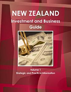 New Zealand Investment and Business Guide Volume 1 Strategic and Practical Information PDF