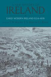 A New History of Ireland: Volume III: Early Modern Ireland 1534-1691