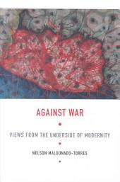 Against War: Views from the Underside of Modernity