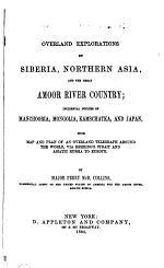 Overland Explorations in Siberia, Northern Asia, and the Great Amoor River Country