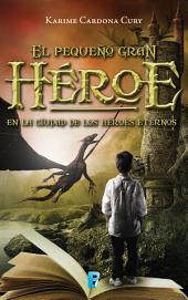 En la ciudad de los héroes eternos (El pequeño gran héroe 1): En la ciudad de los héroes eternos