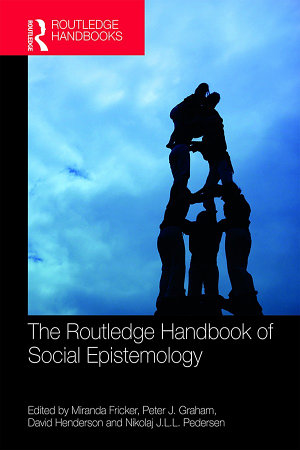 The Routledge Handbook of Social Epistemology
