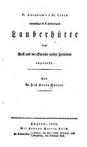 Abraham's à St. Clara vormahligen K.K. Hofpredigers Lauberhütte dem Geist und der Sprache unsers Zeitalters angepasst von Joh. Anton Müller