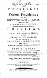 The Footsteps of Divine Providence  Or  the Bountiful Hand of Heaven Defraying the Expences of Faith  Wonderfully Displayed in Erecting and Managing the Hospital at Glaucha Without Hall     for the Education of Students in Divinity  Etc PDF