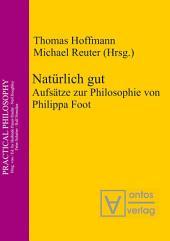 Natürlich gut: Aufsätze zur Philosophie von Philippa Foot