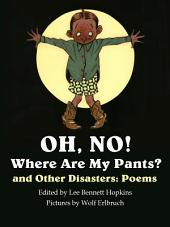 Oh, No! Where are my Pants?: And Other Disasters: Poems